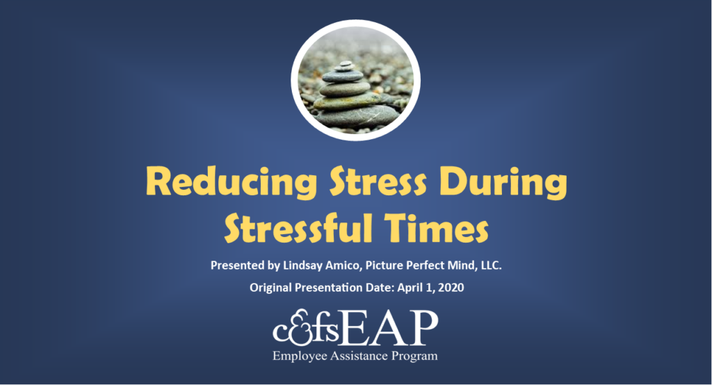 Reducing Stress During Stressful Times